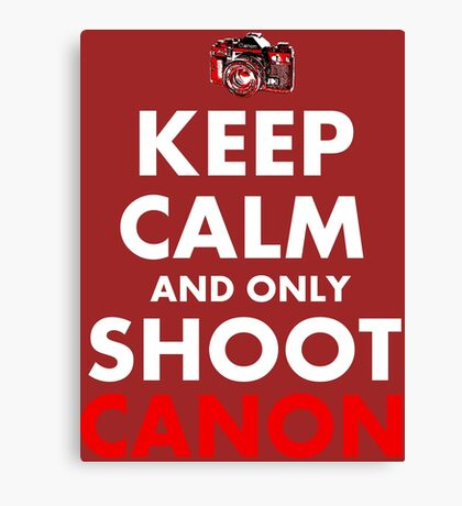 Keep Calm and Only Shoot Canon Canvas Print
