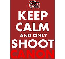 Keep Calm and Only Shoot Canon Photographic Print