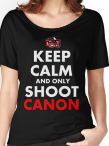 Keep Calm and Only Shoot Canon Women's Relaxed Fit T-Shirt