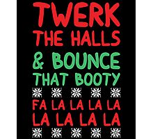 twerk the halls and bounce that booty Photographic Print