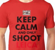 Keep Calm and Only Shoot Leica Unisex T-Shirt