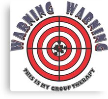 WARNING - WARNING  This Is My Group Therapy Canvas Print