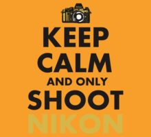 Keep Calm and Only Shoot Nikon by SRAGLLEST