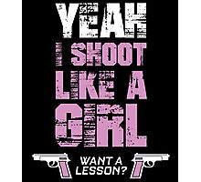 yeah i shoot like a girl want a lesson Photographic Print