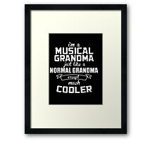 I'm a Musical Grandma Normal just like a Grandma except much Cooler - T-shirts & Hoodies Framed Print