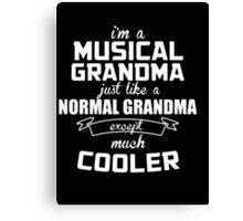 I'm a Musical Grandma Normal just like a Grandma except much Cooler - T-shirts & Hoodies Canvas Print