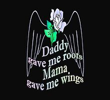 Daddy Gave Me Roots Mama Gave Me Wings by spaceyqt