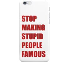 Stop Making Stupid People Famous iPhone Case/Skin