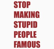 Stop Making Stupid People Famous by trentond