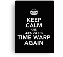 Keep Calm And Do The Time Warp Again - T-shirts & Hoodies Canvas Print