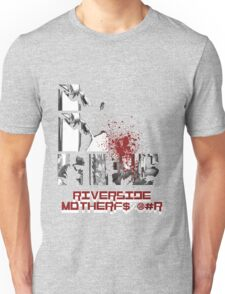 Riverside MotherFucker!!!! Unisex T-Shirt
