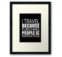 I Travel Because Punching People Is Frowned Upon - T-shirts & Hoodies Framed Print
