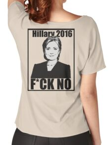 Hillary 2016- F*CK NO Women's Relaxed Fit T-Shirt