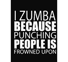 I Zumba Because Punching People Is Frowned Upon - T-shirts & Hoodies Photographic Print