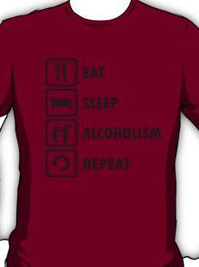 Eat Sleep Alcoholism Repeat Funny Offensive Shirt T-Shirt