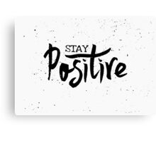 Stay Positive Canvas Print