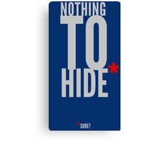 Nothing to hide. Sure? (dark surface) Canvas Print