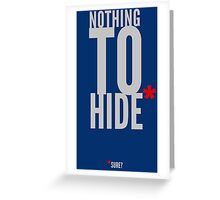 Nothing to hide. Sure? (dark surface) Greeting Card