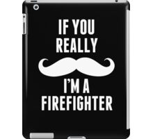If You Really Mustache I'm A Firefighter - TShirts & Hoodies iPad Case/Skin