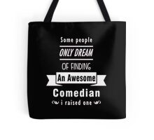 """Some People Only Dream of Finding An Awesome Comedian. I Raised One"" Collection #710067 Tote Bag"