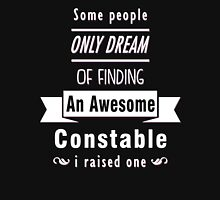 """""""Some People Only Dream of Finding An Awesome Constable. I Raised One"""" Collection #710071 T-Shirt"""