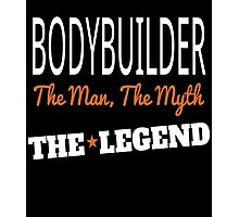 bodybuilder the man the myth the legend Photographic Print