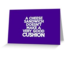 A cheese sandwich doesn't make a very good cushion Greeting Card