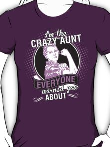 I Am The Crazy Aunt Everyone Warned You About T-Shirt