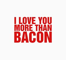 I Love You More Than Bacon Unisex T-Shirt