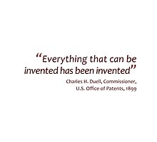 Everything's been invented... (Amazing Sayings) by gshapley