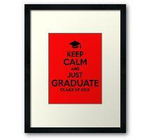 Keep Calm And Just Graduate Framed Print