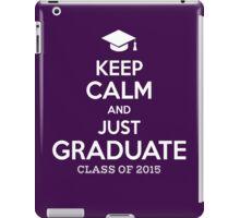 Keep Calm And Just Graduate iPad Case/Skin