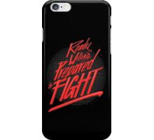 Ready, Willing, Prepared to Fight iPhone Case/Skin