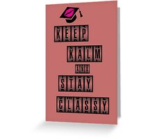 Keep Calm And Stay Class Greeting Card