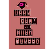 Keep Calm And Stay Class Photographic Print