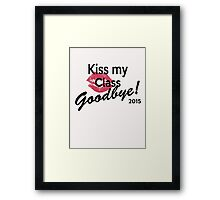 Kiss My Class Goodby! Framed Print