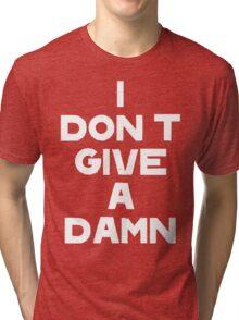 I DON'T GIVE A DAMN Tri-blend T-Shirt