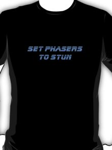 Set Phasers To Stun - Star Trek Quote T-shirt T-Shirt