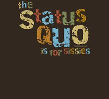 The Status Quo is for Sissies Unisex T-Shirt
