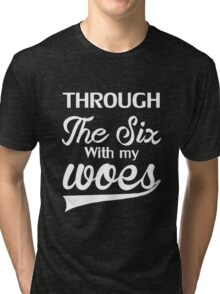 RUNNING THROUGH THE SIX WITH MY WOES Tri-blend T-Shirt