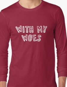 With My Woes Long Sleeve T-Shirt