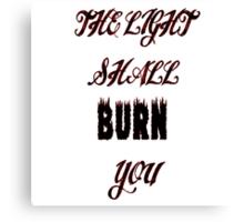 The light shall BURN you! Canvas Print