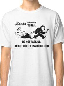 Banks - Do Not Pass Go, Do Not Collect $200 Billion Classic T-Shirt