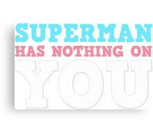 Superman Has Nothing On You T-shirt Canvas Print