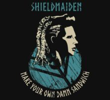 shieldmaiden - MAKE YOUR OWN DAMN SANDWICH by FandomizedRose