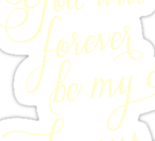 You Will Forever Be My Always T-shirt Sticker