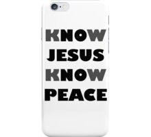 Know Jesus, Know Peace! No Jesus, No Peace! iPhone Case/Skin