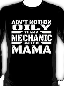 AIN'T NOTHIN ONLY THAN A MECHANIC CEPT HIS MAMA T-Shirt