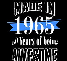 Made in 1965 50 years of being awesome by tdesignz