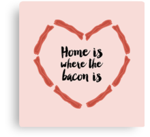 Home is where the bacon is Canvas Print